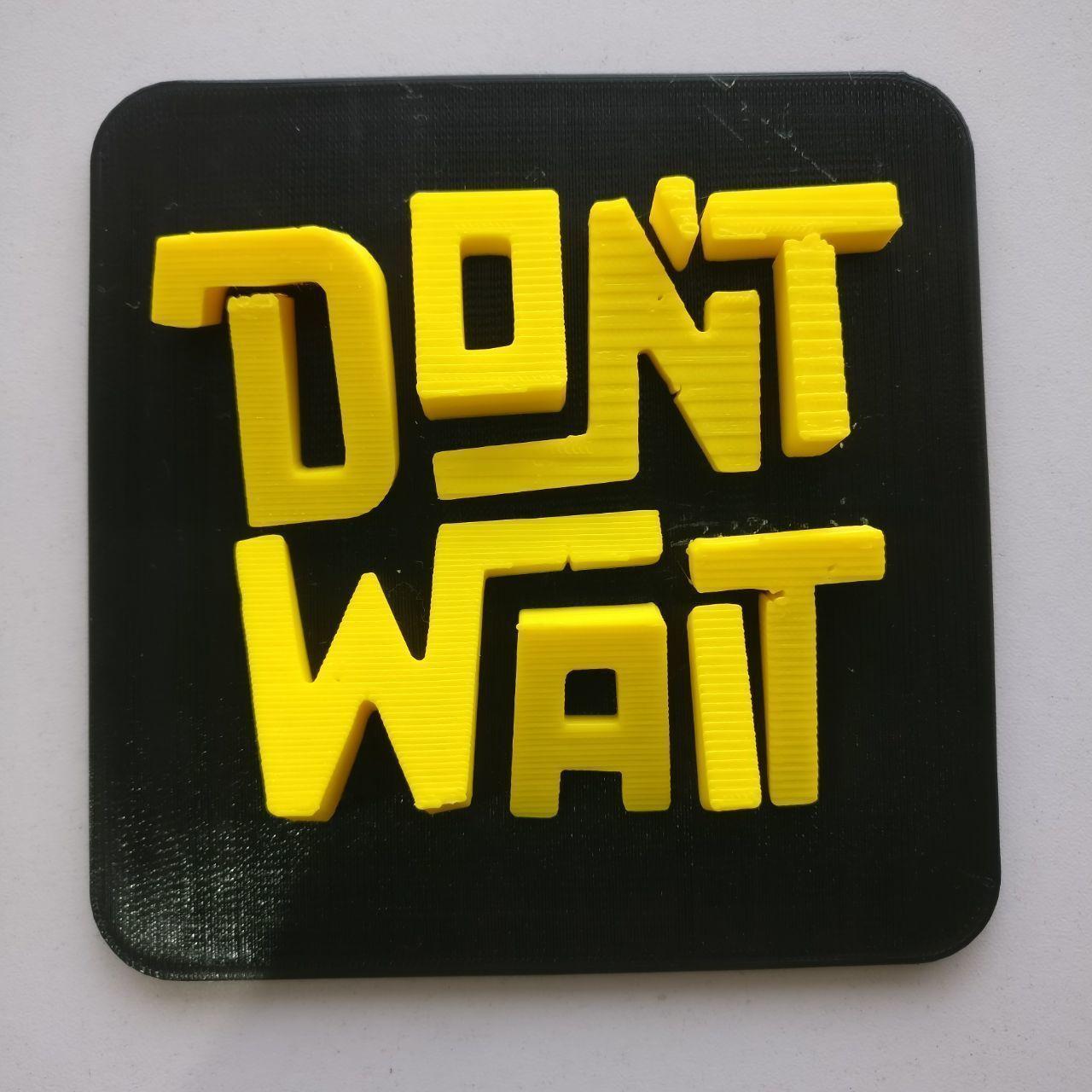 3D print model Dont Wait Wall Art   CGTrader