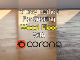 3D Rendering  : 3 Easy Method For Creating Wood Floor With Corona (Quickies)
