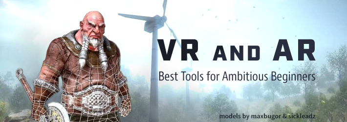 Starting Out In VR And AR: Best Tools For Ambitious Beginners